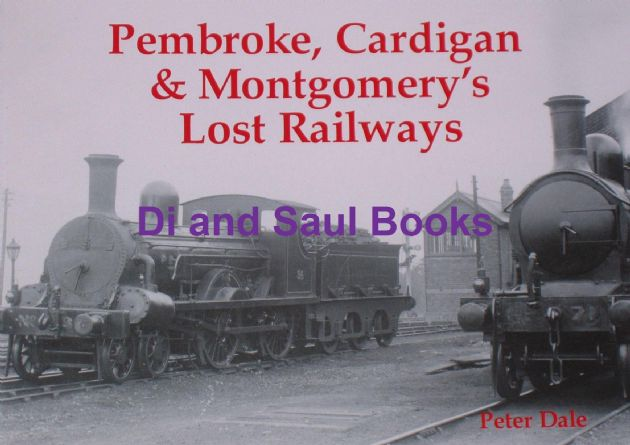 Pembroke, Cardigan and Montgomery's Lost Railways, by Peter Dale